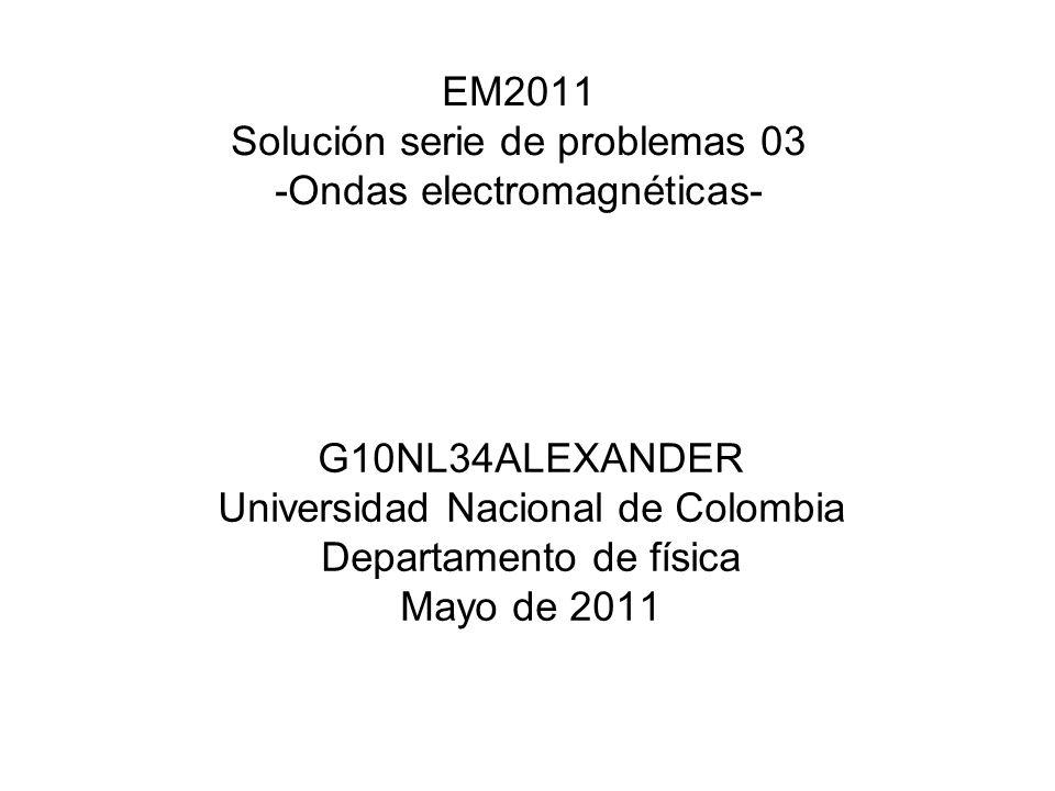 EM2011 Solución serie de problemas 03 -Ondas electromagnéticas-