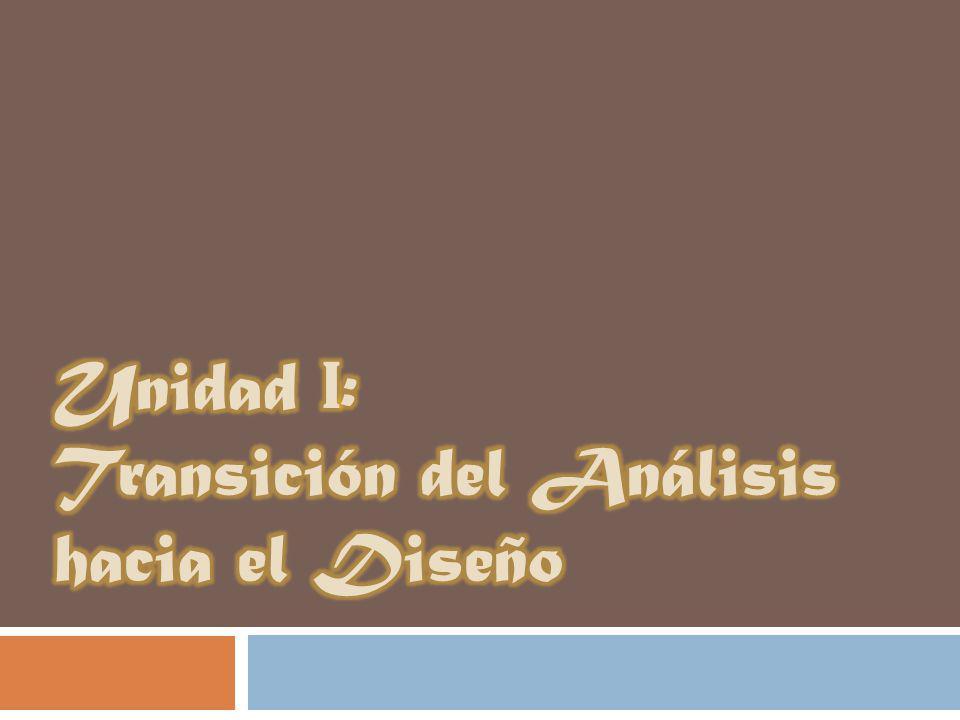 Unidad I: Transición del Análisis hacia el Diseño