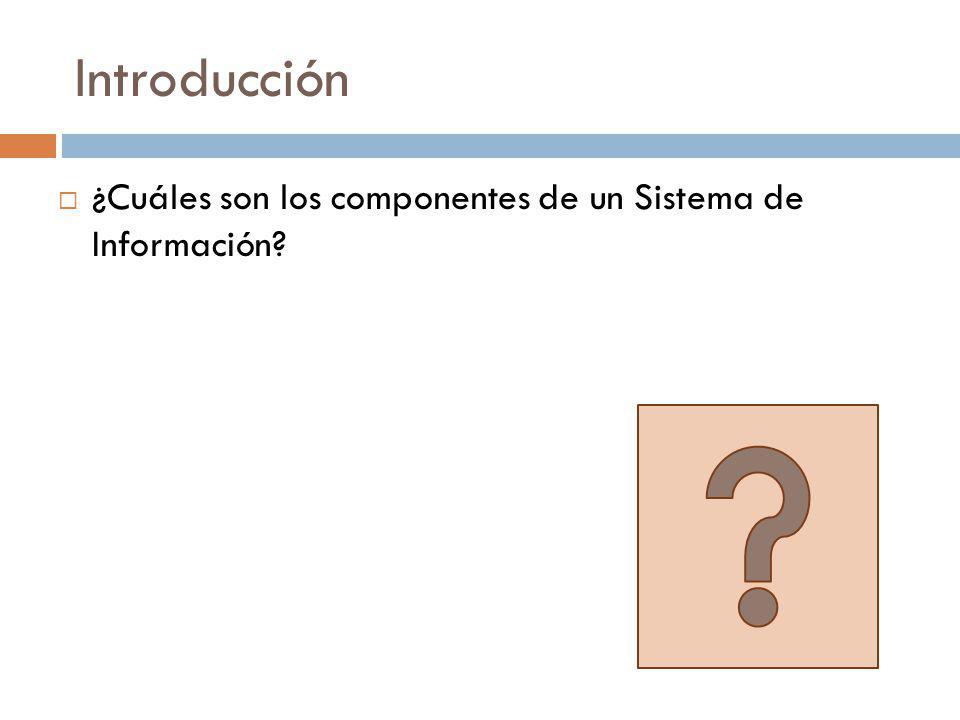 Introducción ¿Cuáles son los componentes de un Sistema de Información