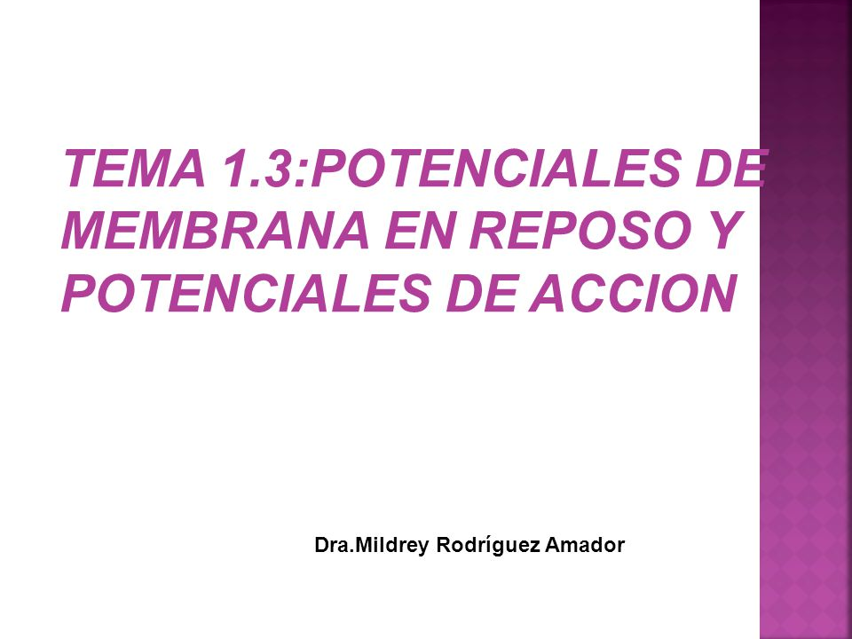 TEMA 1.3:POTENCIALES DE MEMBRANA EN REPOSO Y POTENCIALES DE ACCION