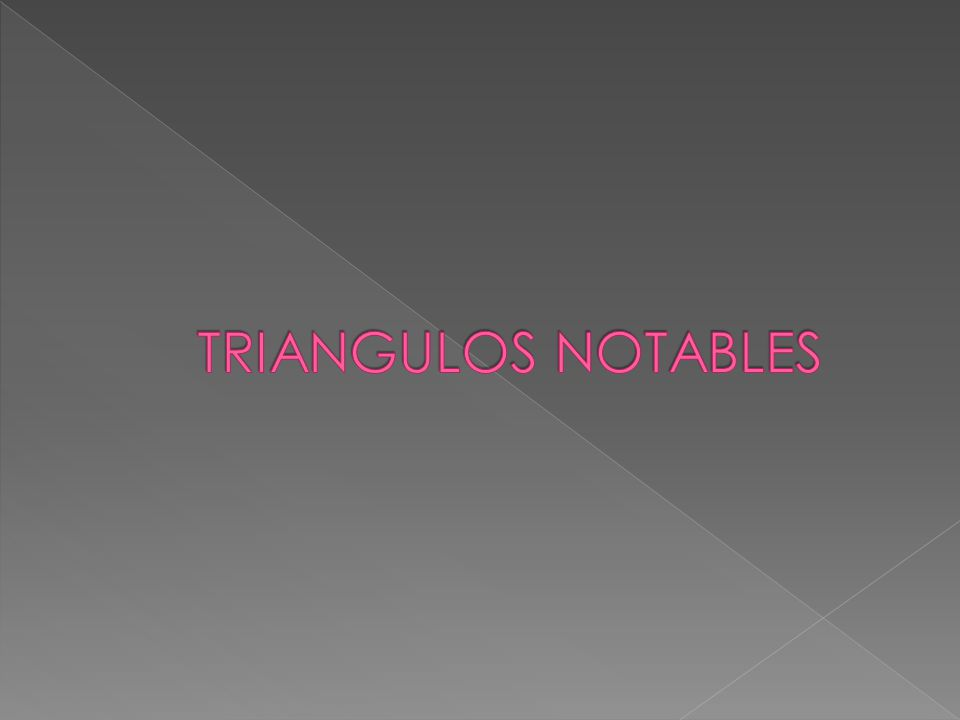 TRIANGULOS NOTABLES
