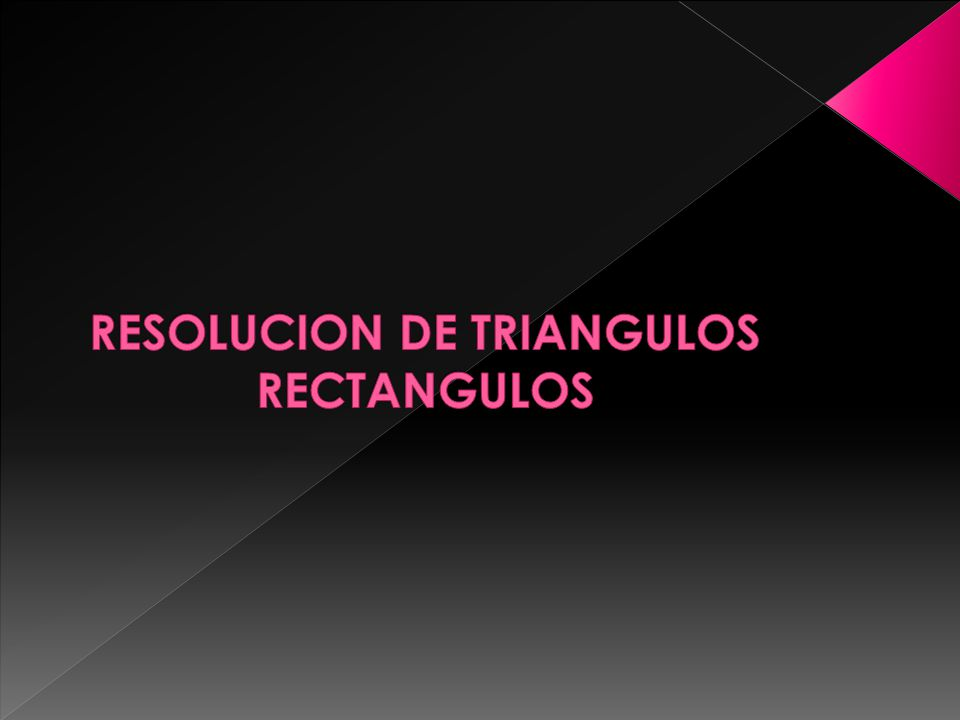 RESOLUCION DE TRIANGULOS RECTANGULOS