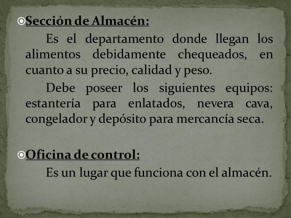 Sección de Almacén: Es el departamento donde llegan los alimentos debidamente chequeados, en cuanto a su precio, calidad y peso.