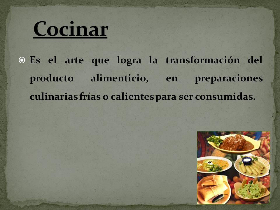 Cocinar Es el arte que logra la transformación del producto alimenticio, en preparaciones culinarias frías o calientes para ser consumidas.