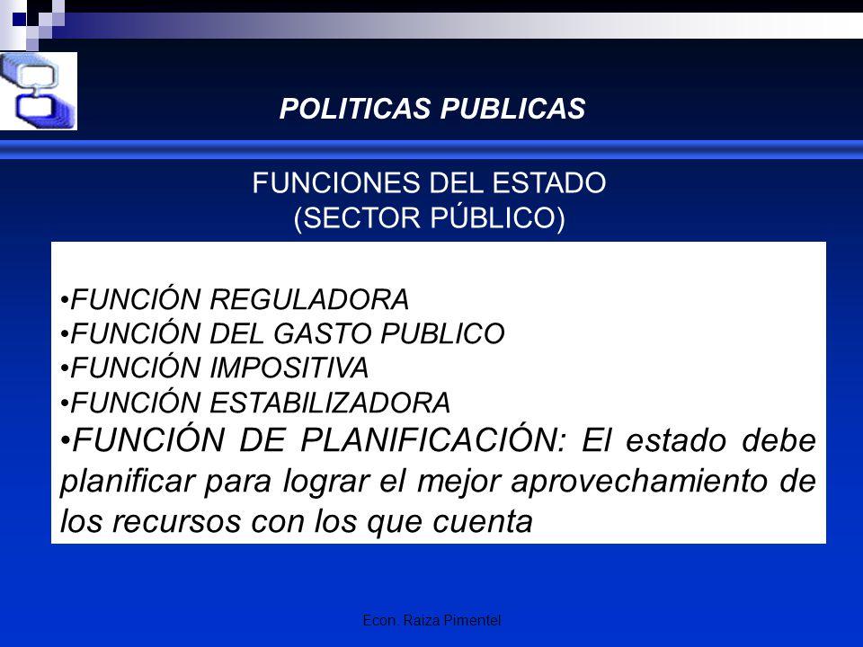 POLITICAS PUBLICAS FUNCIONES DEL ESTADO. (SECTOR PÚBLICO) FUNCIÓN REGULADORA. FUNCIÓN DEL GASTO PUBLICO.