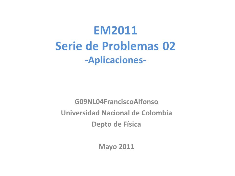EM2011 Serie de Problemas 02 -Aplicaciones-
