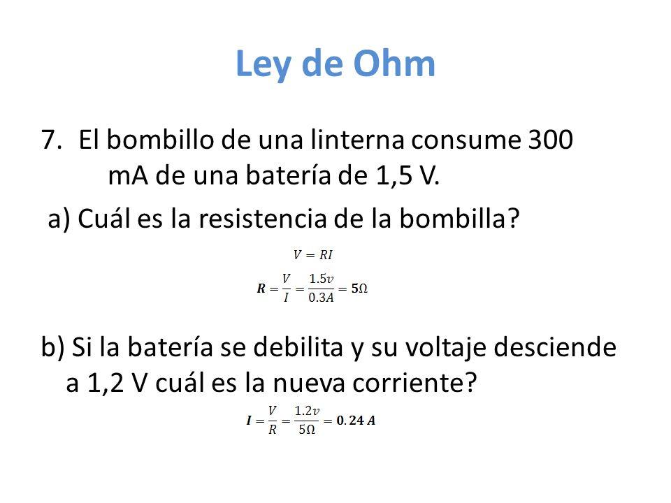 Ley de Ohm El bombillo de una linterna consume 300 mA de una batería de 1,5 V. a) Cuál es la resistencia de la bombilla