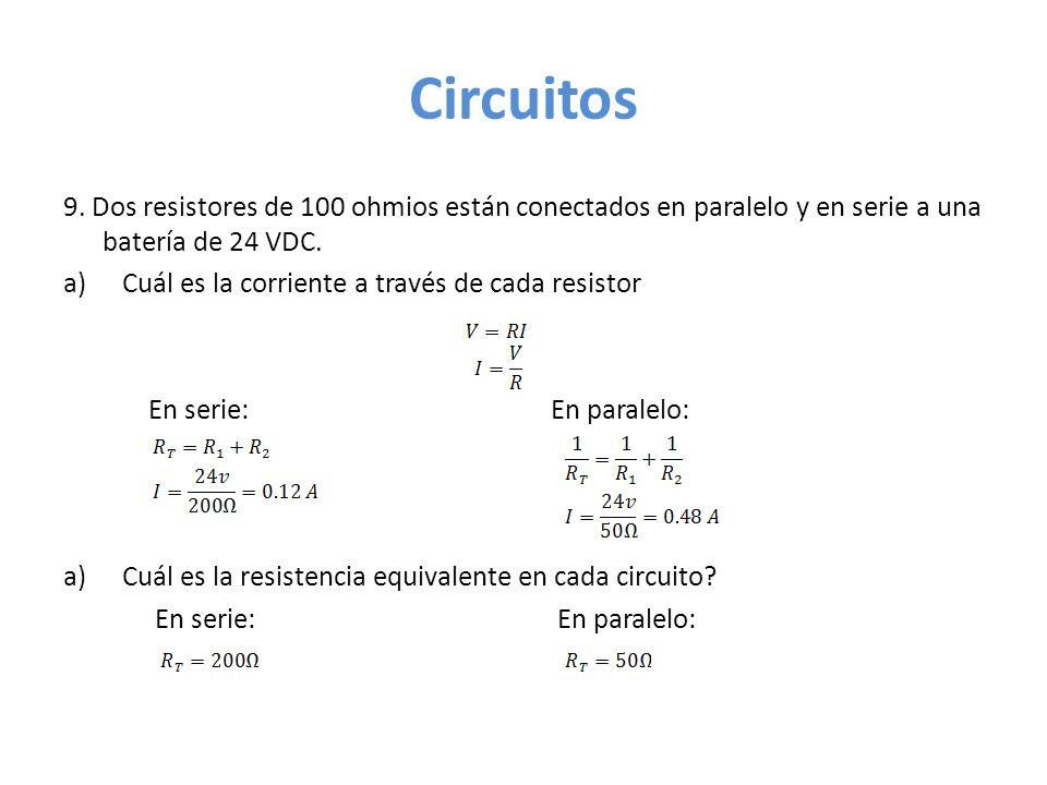 Circuitos 9. Dos resistores de 100 ohmios están conectados en paralelo y en serie a una batería de 24 VDC.