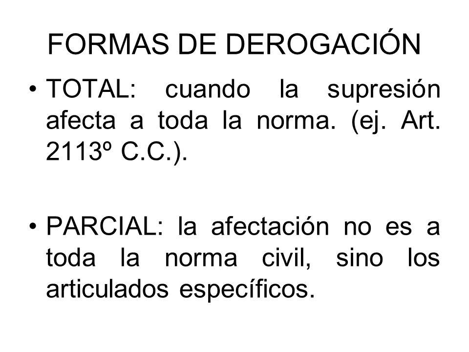 FORMAS DE DEROGACIÓN TOTAL: cuando la supresión afecta a toda la norma. (ej. Art. 2113º C.C.).
