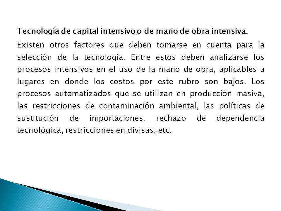Tecnología de capital intensivo o de mano de obra intensiva.