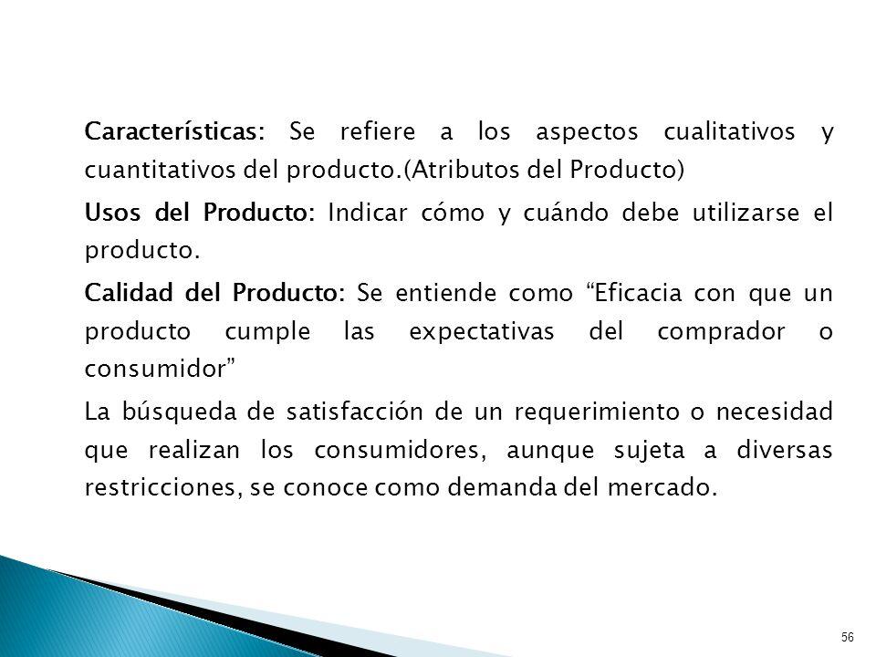 Características: Se refiere a los aspectos cualitativos y cuantitativos del producto.(Atributos del Producto) Usos del Producto: Indicar cómo y cuándo debe utilizarse el producto.