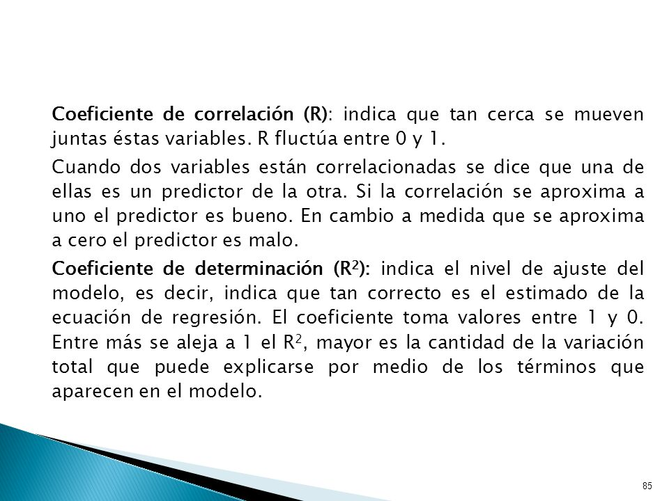 Coeficiente de correlación (R): indica que tan cerca se mueven juntas éstas variables. R fluctúa entre 0 y 1.