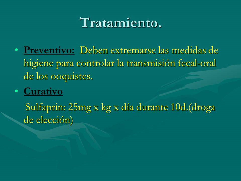 Tratamiento. Preventivo: Deben extremarse las medidas de higiene para controlar la transmisión fecal-oral de los ooquistes.