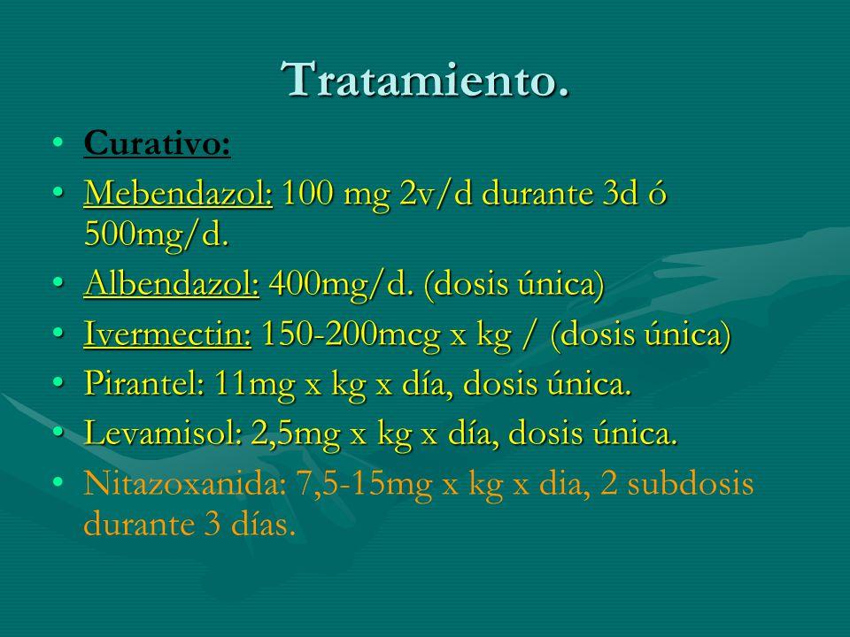 Tratamiento. Curativo: Mebendazol: 100 mg 2v/d durante 3d ó 500mg/d.