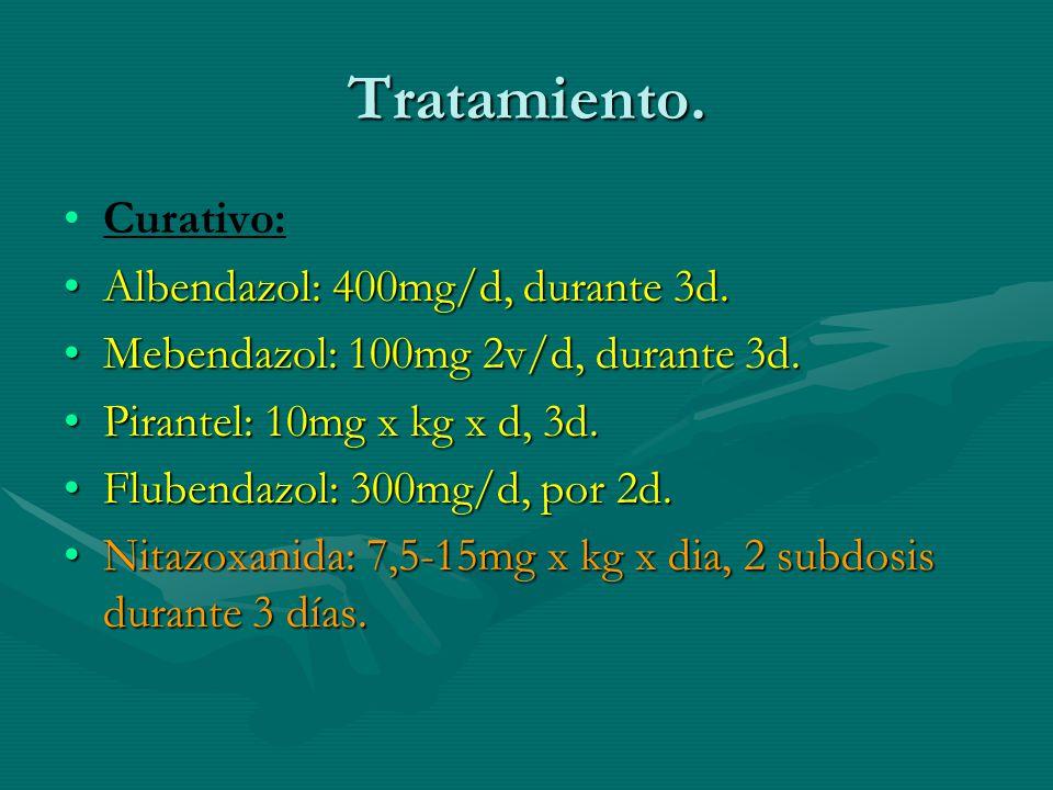 Tratamiento. Curativo: Albendazol: 400mg/d, durante 3d.