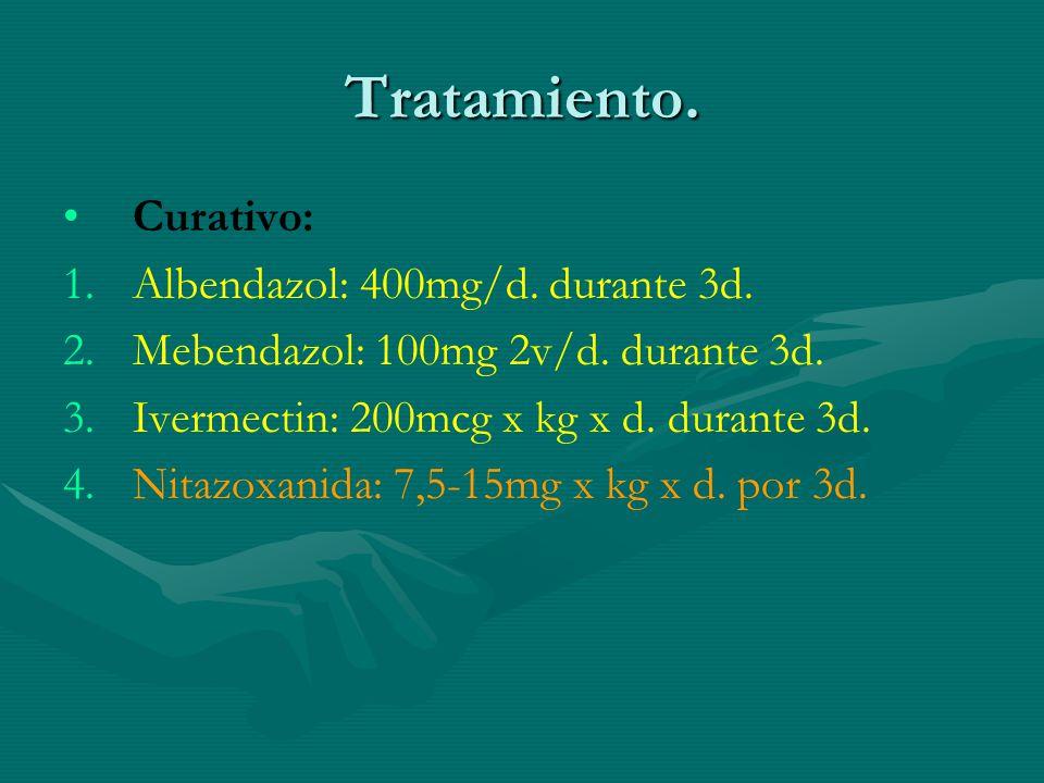 Tratamiento. Curativo: Albendazol: 400mg/d. durante 3d.