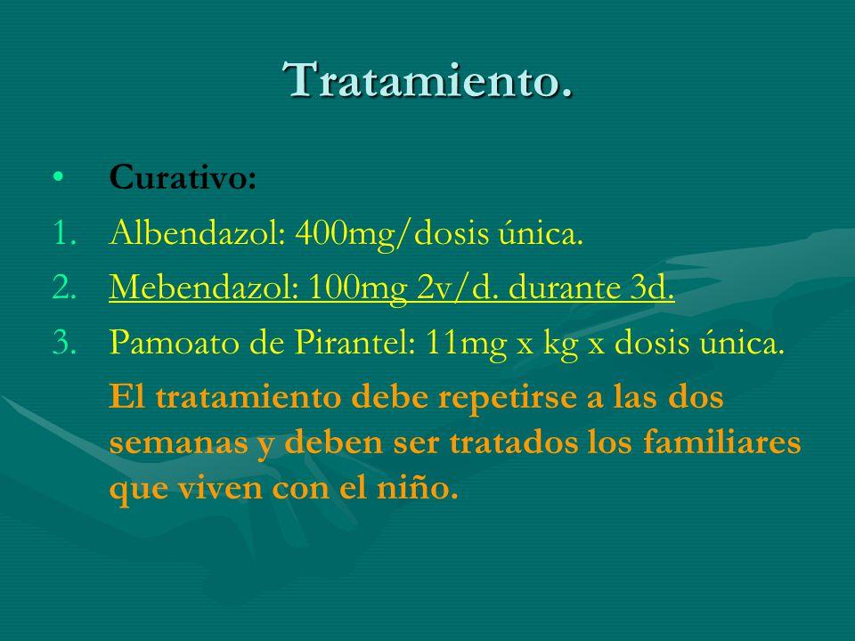 Tratamiento. Curativo: Albendazol: 400mg/dosis única.