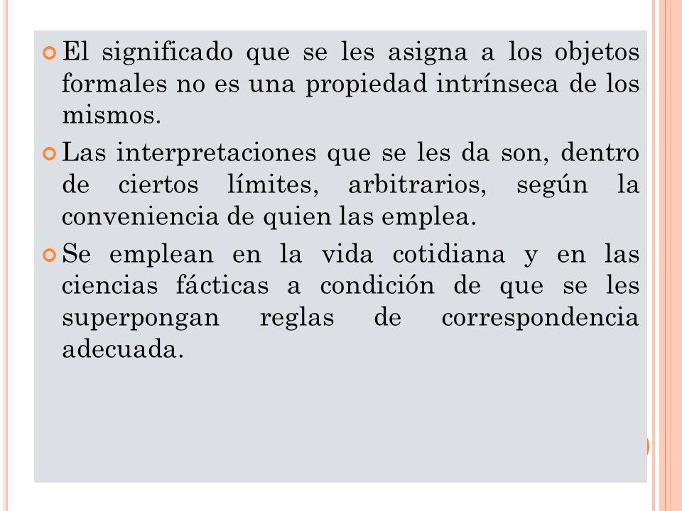 El significado que se les asigna a los objetos formales no es una propiedad intrínseca de los mismos.