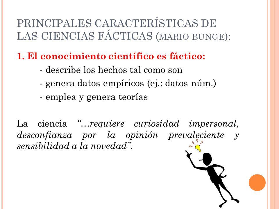 PRINCIPALES CARACTERÍSTICAS DE LAS CIENCIAS FÁCTICAS (mario bunge):