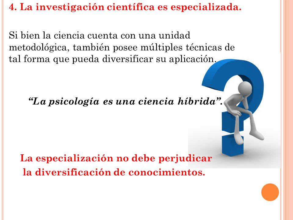 4. La investigación científica es especializada