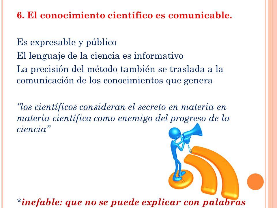 6. El conocimiento científico es comunicable