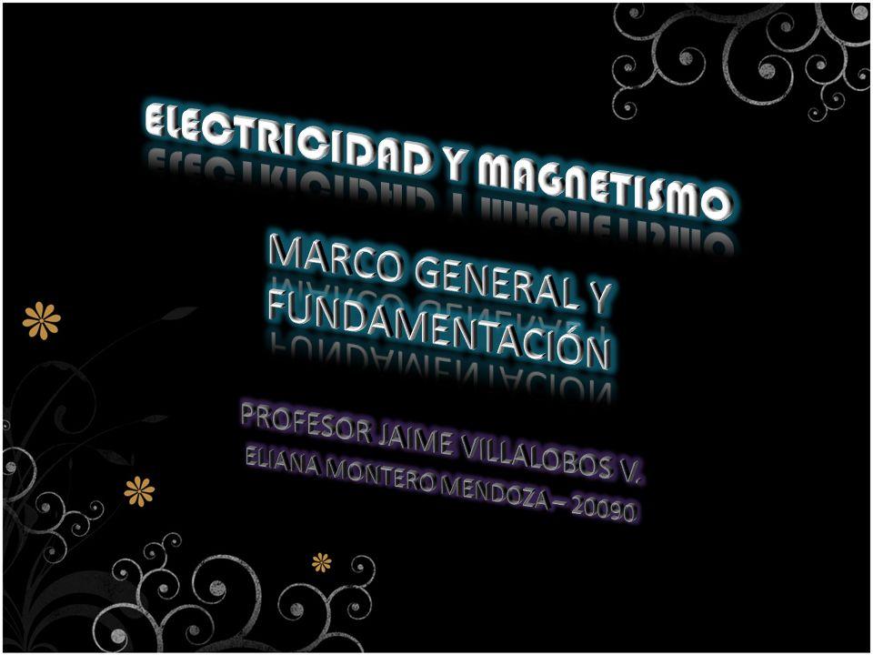 ELECTRICIDAD Y MAGNETISMO MARCO GENERAL Y FUNDAMENTACIÓN