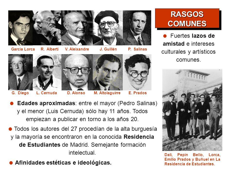 RASGOS COMUNES. ● Fuertes lazos de amistad e intereses culturales y artísticos comunes. Garcìa Lorca.