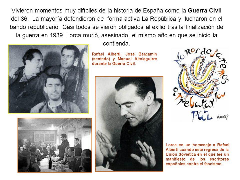 Vivieron momentos muy difíciles de la historia de España como la Guerra Civil del 36. La mayoría defendieron de forma activa La República y lucharon en el bando republicano. Casi todos se vieron obligados al exilio tras la finalización de la guerra en 1939. Lorca murió, asesinado, el mismo año en que se inició la contienda.