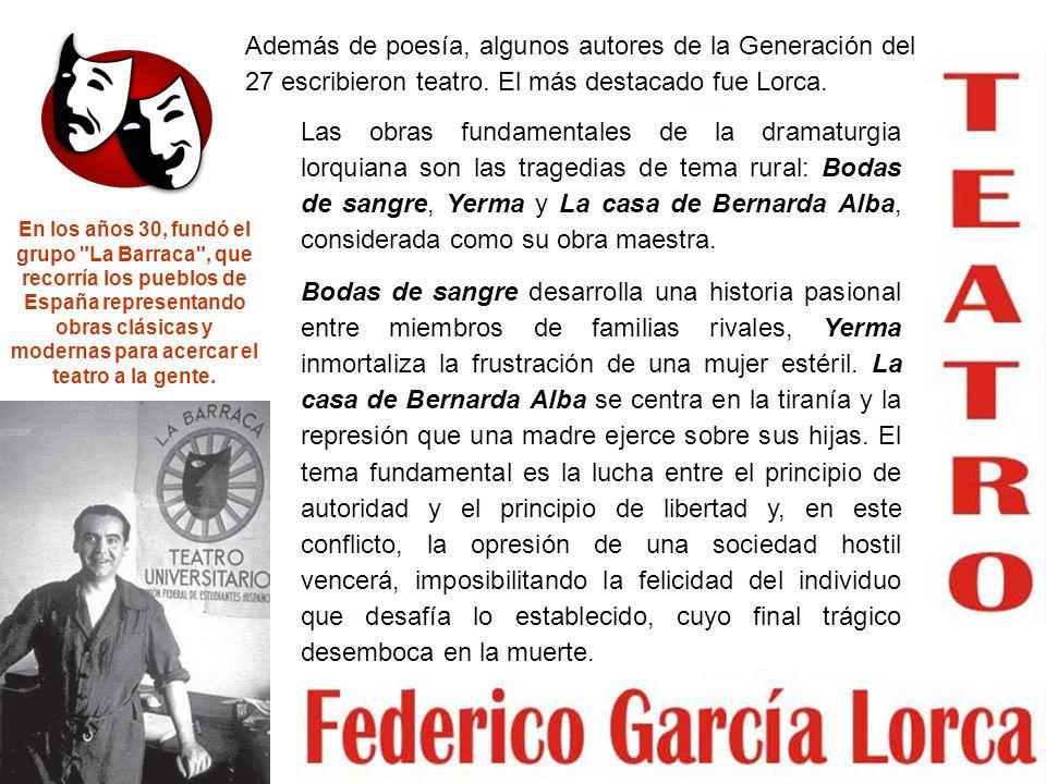 Además de poesía, algunos autores de la Generación del 27 escribieron teatro. El más destacado fue Lorca.