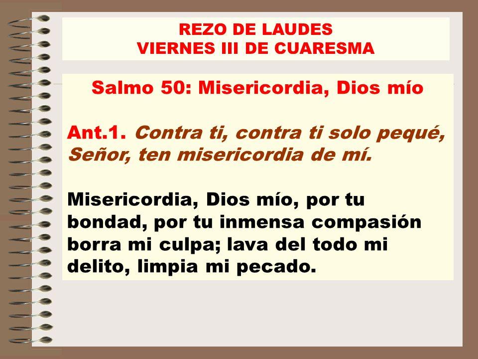 VIERNES III DE CUARESMA Salmo 50: Misericordia, Dios mío