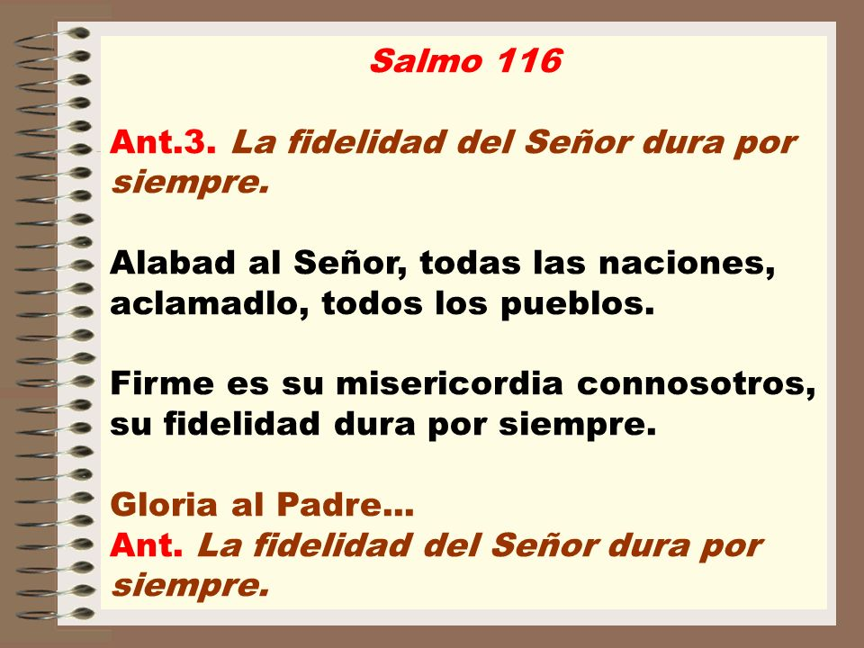 Salmo 116 Ant.3. La fidelidad del Señor dura por siempre.