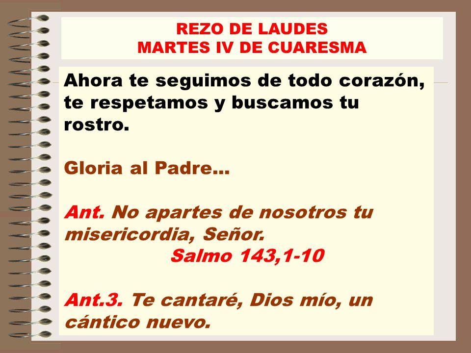 Ant. No apartes de nosotros tu misericordia, Señor. Salmo 143,1-10