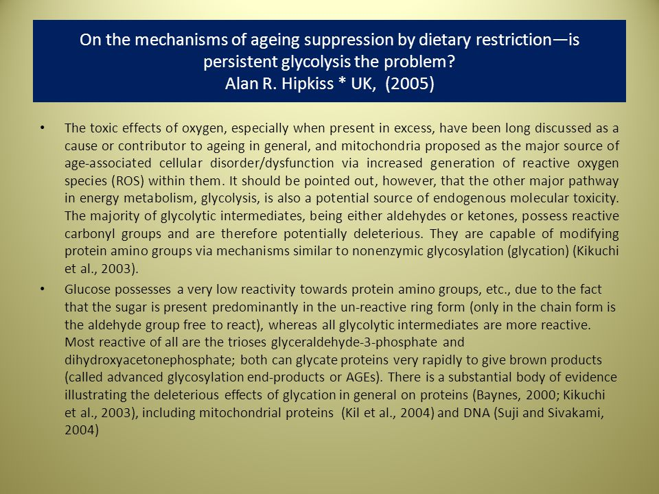 On the mechanisms of ageing suppression by dietary restriction—is persistent glycolysis the problem Alan R. Hipkiss * UK, (2005)