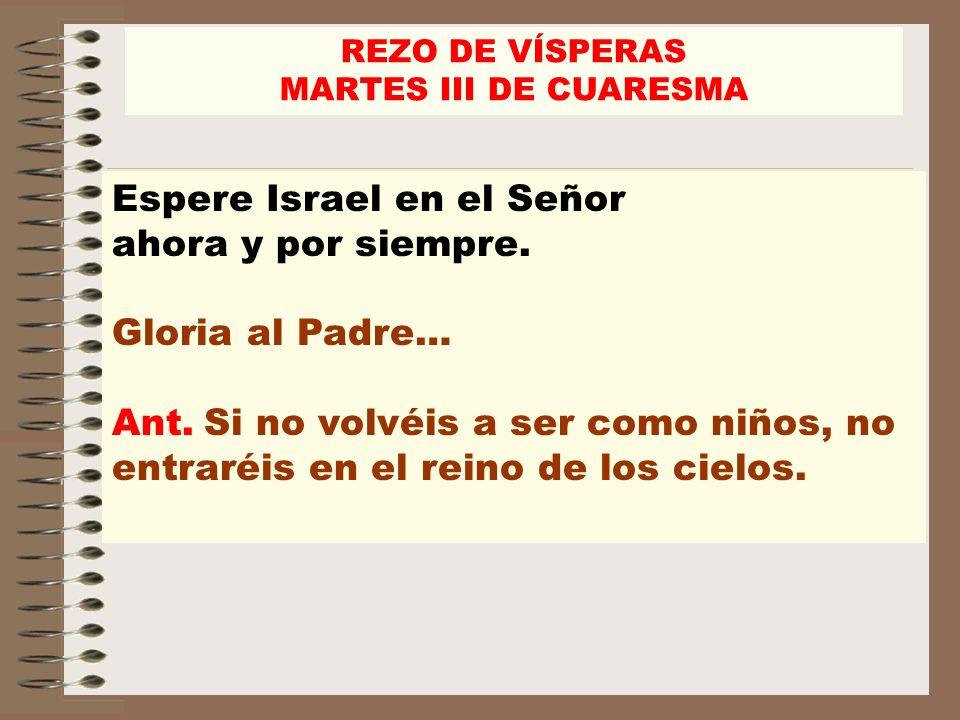 Espere Israel en el Señor ahora y por siempre. Gloria al Padre…