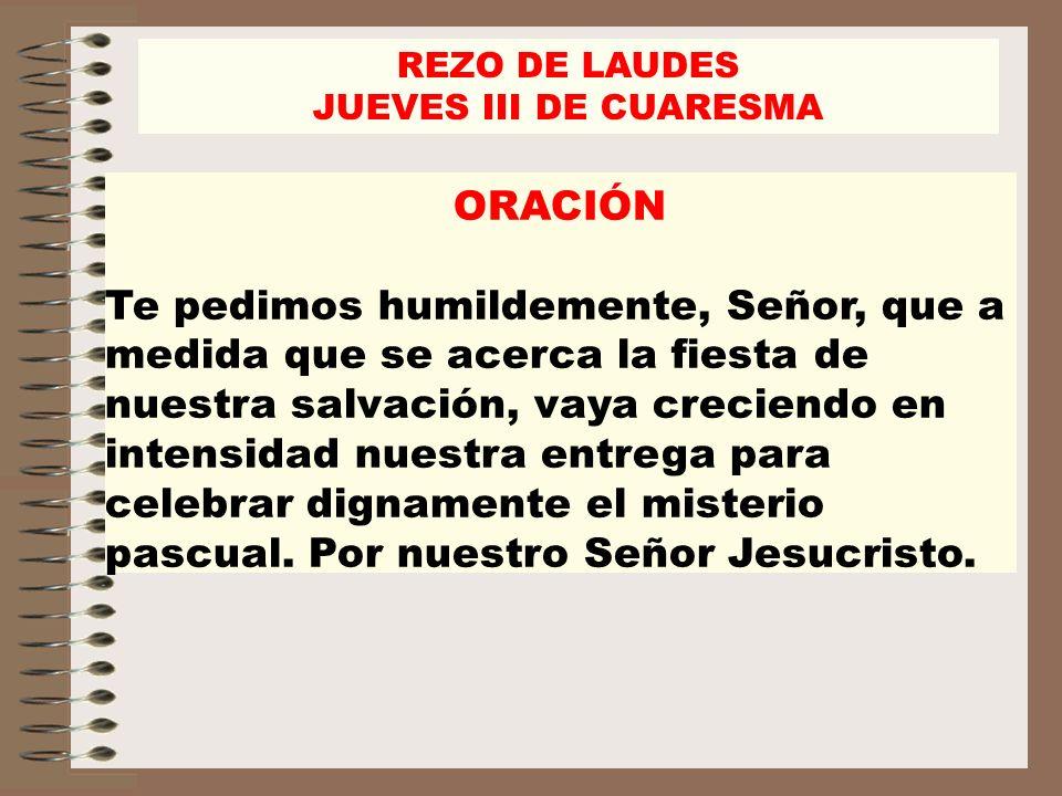 REZO DE LAUDESJUEVES III DE CUARESMA. ORACIÓN.