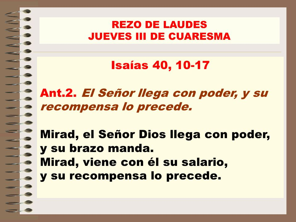 Ant.2. El Señor llega con poder, y su recompensa lo precede.