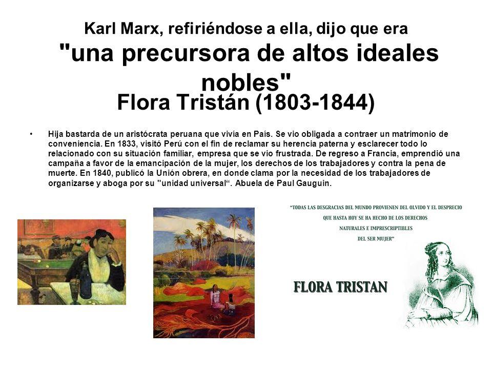 Karl Marx, refiriéndose a ella, dijo que era una precursora de altos ideales nobles