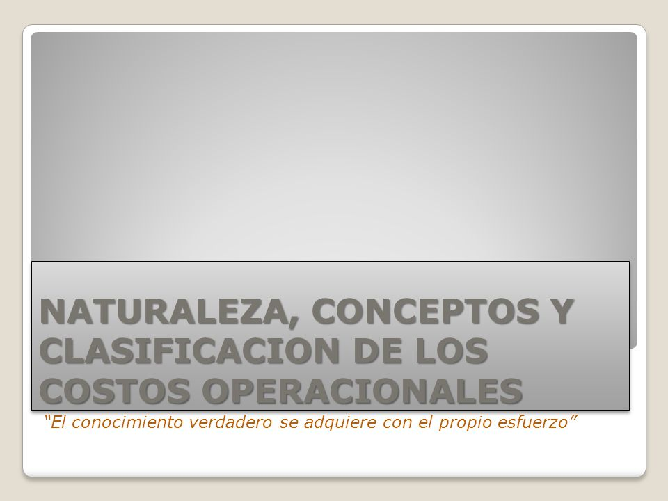 NATURALEZA, CONCEPTOS Y CLASIFICACION DE LOS COSTOS OPERACIONALES