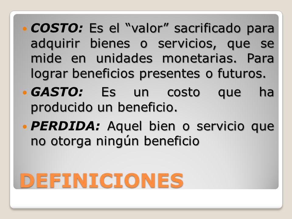 COSTO: Es el valor sacrificado para adquirir bienes o servicios, que se mide en unidades monetarias. Para lograr beneficios presentes o futuros.