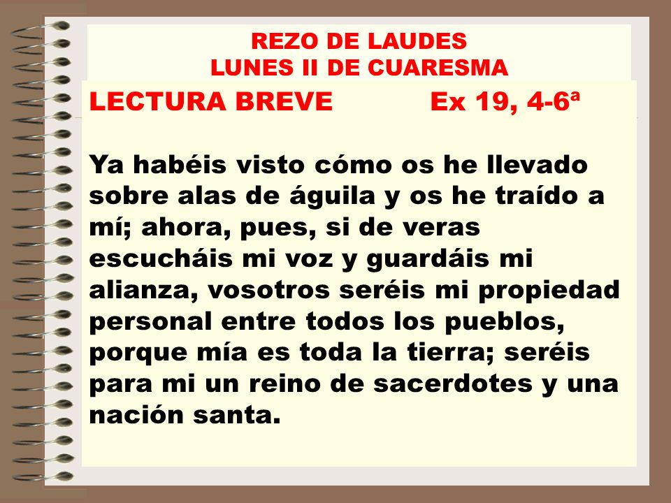 REZO DE LAUDES LUNES II DE CUARESMA. LECTURA BREVE Ex 19, 4-6ª.