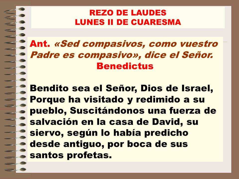 Ant. «Sed compasivos, como vuestro Padre es compasivo», dice el Señor.
