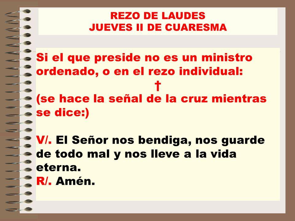 Si el que preside no es un ministro ordenado, o en el rezo individual: