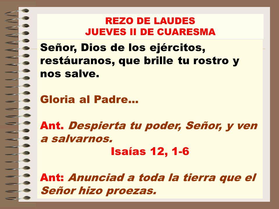 Ant. Despierta tu poder, Señor, y ven a salvarnos. Isaías 12, 1-6