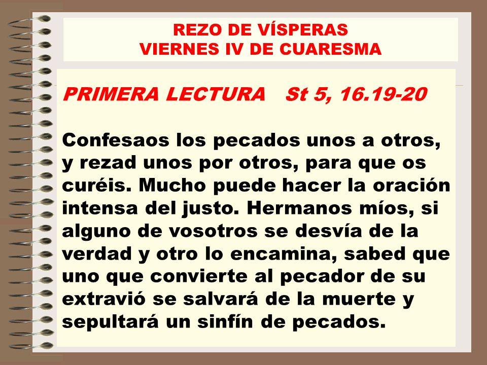 REZO DE VÍSPERASVIERNES IV DE CUARESMA. PRIMERA LECTURA St 5, 16.19-20.