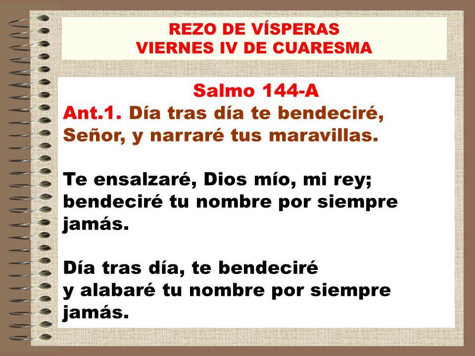 Ant.1. Día tras día te bendeciré, Señor, y narraré tus maravillas.