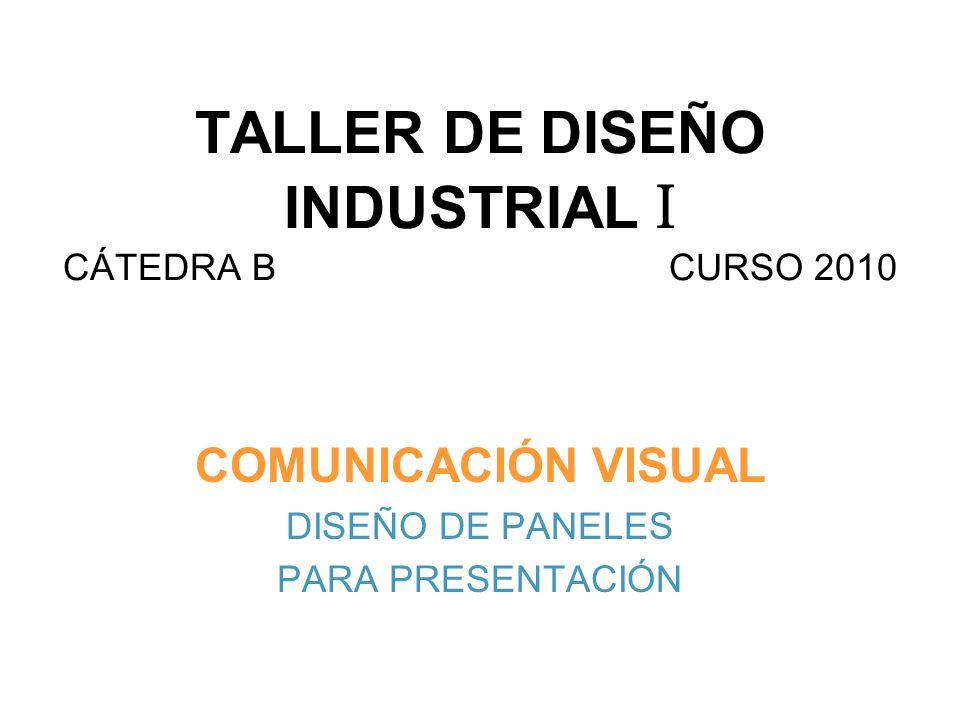 TALLER DE DISEÑO INDUSTRIAL I CÁTEDRA B CURSO 2010