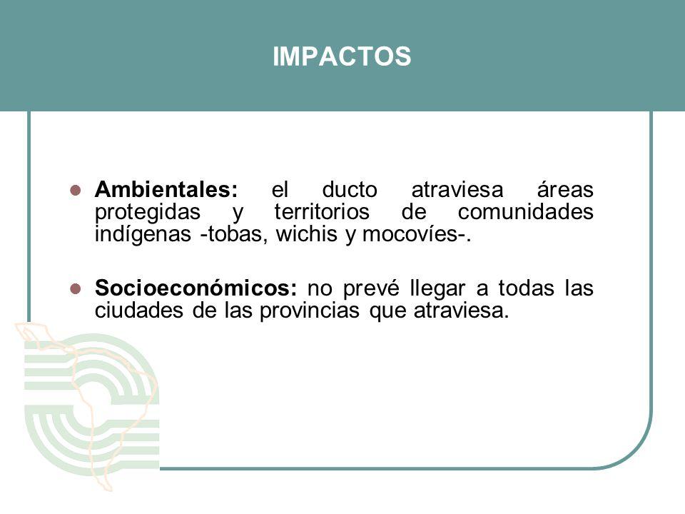 IMPACTOSAmbientales: el ducto atraviesa áreas protegidas y territorios de comunidades indígenas -tobas, wichis y mocovíes-.