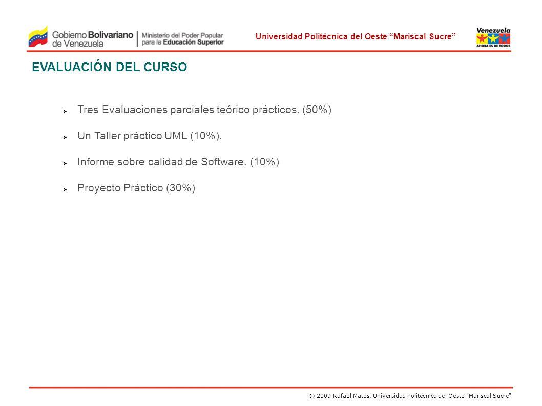 EVALUACIÓN DEL CURSO Tres Evaluaciones parciales teórico prácticos. (50%) Un Taller práctico UML (10%).