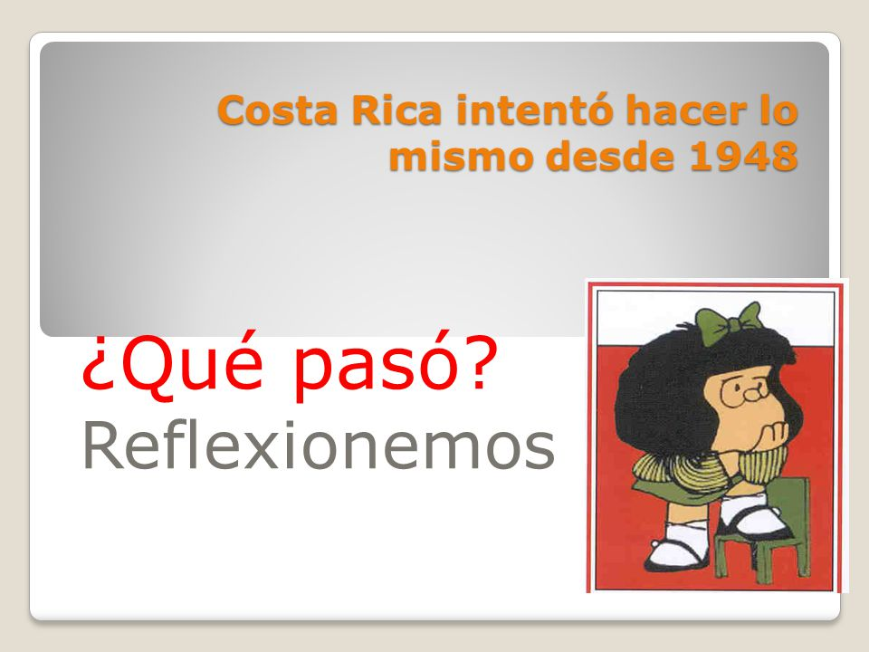 Costa Rica intentó hacer lo mismo desde 1948