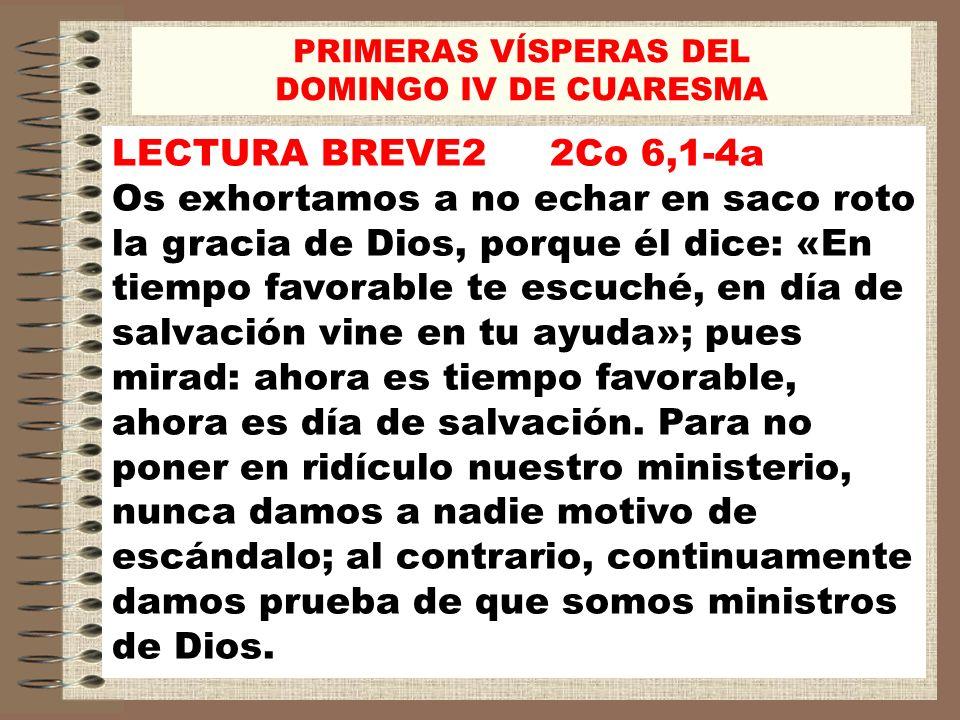 PRIMERAS VÍSPERAS DEL DOMINGO IV DE CUARESMA. LECTURA BREVE2 2Co 6,1-4a.